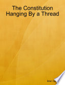 The Constitution Hanging By A Thread