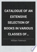 Catalogue Of An Extensive Selection Of Books In Various Classes Of Literature From The Stock Of William Paterson 67 Princes Street Edinburgh
