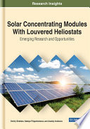 Solar Concentrating Modules With Louvered Heliostats  Emerging Research and Opportunities