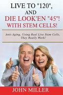 Live To  120   And Die Look en  45   With Stem Cells