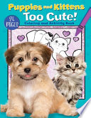 Puppies and Kittens Too Cute! Coloring and Activity Book