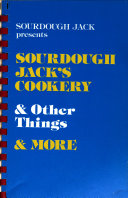 Sourdough Jack Presents Sourdough Jack's Cookery & Other Things & More
