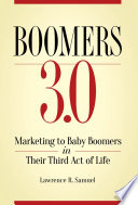 Boomers 3 0  Marketing to Baby Boomers in Their Third Act of Life