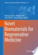 """Novel Biomaterials for Regenerative Medicine"" by Heung Jae Chun, Kwideok Park, Chun-Ho Kim, Gilson Khang"