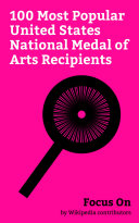 Focus On: 100 Most Popular United States National Medal of Arts Recipients