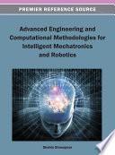 Advanced Engineering and Computational Methodologies for Intelligent Mechatronics and Robotics Book