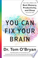 """You Can Fix Your Brain: Just 1 Hour a Week to the Best Memory, Productivity, and Sleep You've Ever Had"" by Tom O'Bryan, Mark Hyman"