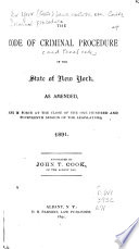 The Code of Criminal Procedure  and Penal Code  of the State of New York  as Amended  and in Force at the Close of the One Hundred and Fourteenth Session of the Legislature Book