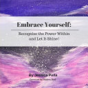 Embrace Yourself: How to Recognize Your Power and Let It Shine