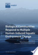 Biological Communities Respond to Multiple Human Induced Aquatic Environment Change