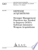 Defense acquisitions stronger management practices are needed to improve DOD s softwareintensive weapon acquisitions
