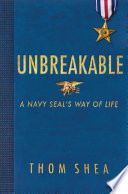 """""""Unbreakable: A Navy SEAL's Way of Life"""" by Thom Shea"""
