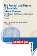 The Present and Future of Symbolic Interactionism. Proceedings of the International Symposium, Pisa 2010. Vol. II