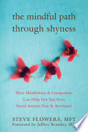 The Mindful Path through Shyness  : How Mindfulness and Compassion Can Help Free You from Social Anxiety, Fear, and Avoidance