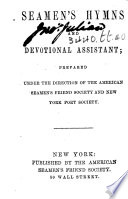 Seamen's Hymns and Devotional Assistant; prepared under the direction of the American Seamen's Friend Society and New York Port Society