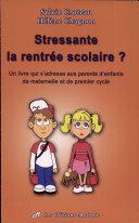 Stressante la rentrée scolaire? : un livre qui s'adresse aux parents d'enfants de maternelle et de premier cycle