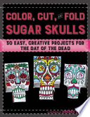 Color, Cut, and Fold Sugar Skulls