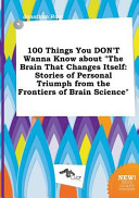 100 Things You Don t Wanna Know about the Brain That Changes Itself