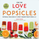 link to For the love of popsicles : naturally delicious icy sweet summer treats from A-Z in the TCC library catalog