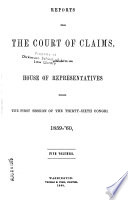 Reports from the Court of Claims, Submitted to the House of Representatives, During the First Session of the Thirty-fourth Congress[-third Session of the Thirty-seventh Congress], 1855-'56 [-1862-'63].
