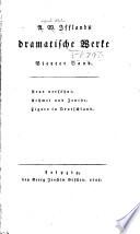 A. W. Ifflands dramatische werke: Die Künstler. Vermächtniss. Die Geflüchteten. Liebe um Liebe. Quassan, Furst von Garisene. Der Magnetismus