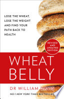 Wheat Belly: Lose the Wheat, Lose the Weight and Find Your Path Back to Health