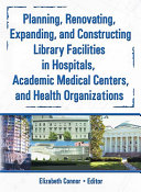 Planning  Renovating  Expanding  and Constructing Library Facilities in Hospitals  Academic Medical