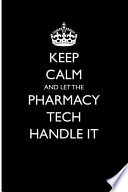 Keep Calm and Let the Pharmacy Tech Handle It
