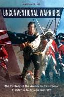 Unconventional Warriors: The Fantasy of the American Resistance Fighter in Television and Film