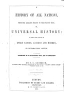 A History of All Nations  from the Earliest Periods to the Present Time  Or  Universal History