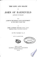 The Life and Death of John of Barneveld  Advocate of Holland