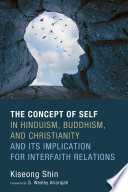 The Concept of Self in Hinduism  Buddhism  and Christianity and Its Implication for Interfaith Relations