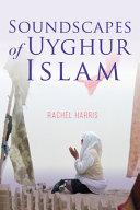 Soundscapes of Uyghur Islam / Rachel Harris