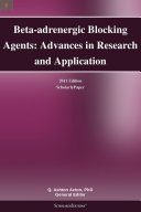 Beta-adrenergic Blocking Agents: Advances in Research and Application: 2011 Edition