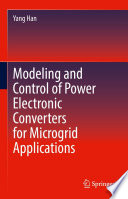Modeling and Control of Power Electronic Converters for Microgrid Applications Book
