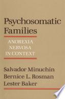 """Psychosomatic Families: Anorexia Nervosa in Context"" by Salvador MINUCHIN, Bernice L. Rosman, Lester Baker, Salvador Minuchin"