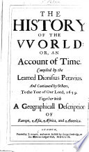 The History of the World  Or  an Account of Time  Compiled by the Learned D  Petavius  and Continued by Others  to the Year     1659  Together with a Geographicall Description of Europe  Asia  Africa and America   Edited by R  P   Book