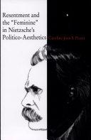 Resentment and the Feminine in Nietzsche s Politico Aesthetics