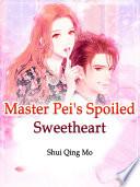 Master Pei's Spoiled Sweetheart