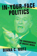 In-your-face politics : the consequences of uncivil media / Diana C. Mutz.