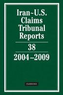 Iran-U.S. Claims Tribunal Reports: Volume 38, 2004 2009