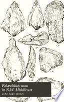 Palæolithic Man in N.W. Middlesex