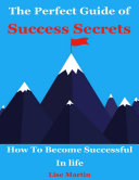The Perfect Guide of Success Secrets   How to Become Successful In Life