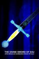 THE DIVINE SWORD OF EXU  AFRO BRAZILIAN QUIMBANDA MAGIC RITUALS