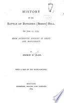 History of the Battle of Bunker's (Breed's) Hill, on June 17, 1775, from Authentic Sources in Print and Manuscript