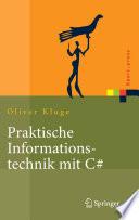 Praktische Informationstechnik mit C#  : Anwendungen und Grundlagen