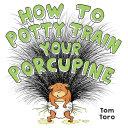 How to Potty Train Your Porcupine Pdf/ePub eBook