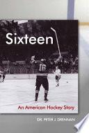 Sixteen An American Hockey Story