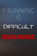 If Running Is Difficult Run More Book