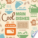 Cool Main Dishes  Easy   Fun Comfort Food Book